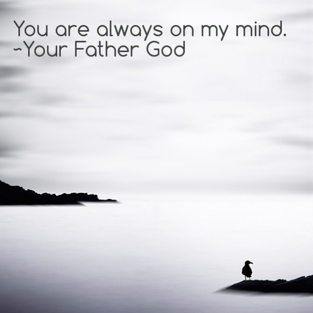 You're always on my mind.