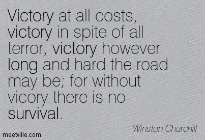 victory-at-all-costs-victory-in-spite-of-all-terror-victory-however-long-and-hard-the-road-may-be-for-without-victory-there-is-no-survival3